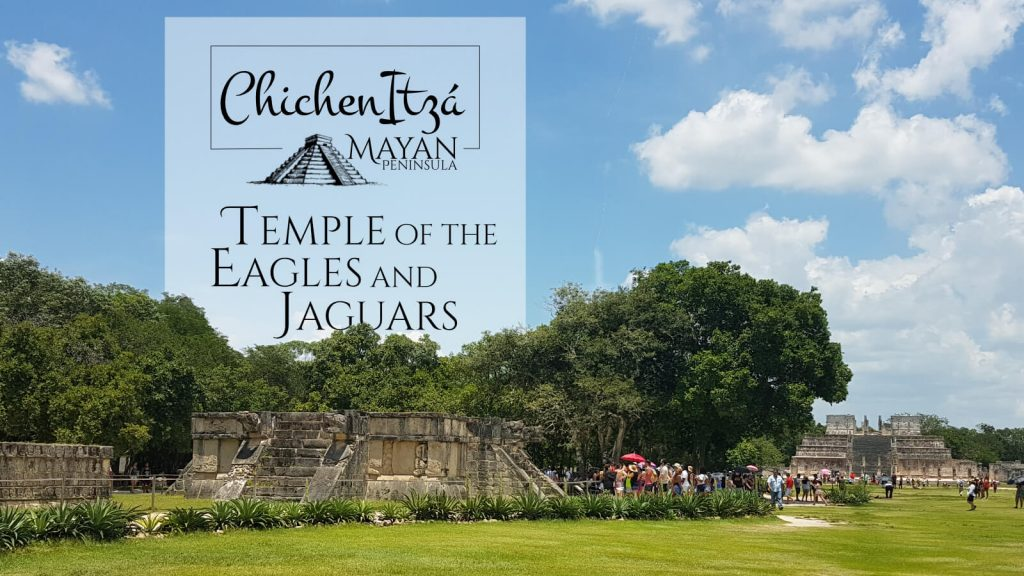 Temple of the Eagles and Jaguars in Chichén Itzá